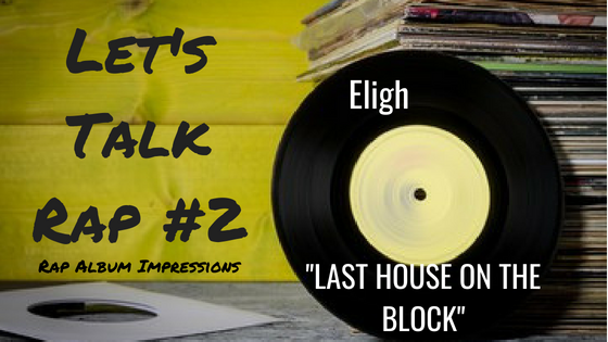 "LET'S TALK RAP #2 | Eligh ""LAST HOUSE ON THE BLOCK""  Impressions"